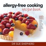 Allergy-free Cooking Recipe Book - Sue Shepherd