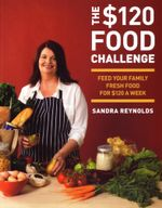 The $120 Food Challenge  : Feed Your Family for $120 a Week -  Sandra Reynolds