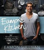 Eamon's Kitchen : 100 Robust No-Fuss Recipes for Everyday and Entertaining - Eamon Sullivan