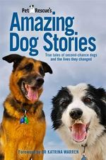 PetRescue's Amazing Dog Stories : True tales of second-chance dogs and the lives they changed