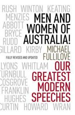 Men and Women of Australia! : Our Greatest Modern Speeches - Michael Fullilove