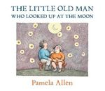 The Little Old Man Who Looked up at the Moon - Pamela Allen