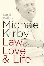 Michael Kirby : Law, Love & Life - Daryl Dellora