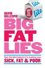 Big Fat Lies : How the Diet Industry Is Making You Sick, Fat and Poor - David Gillespie 