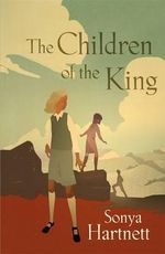 The Children of the King : Winner of the 2013 CBCA for Younger Readers - Sonya Hartnett