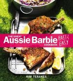 The Great Aussie Barbie Fast and Easy Cookbook - Kim Terakes