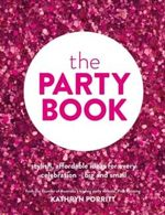 The Party Book : Stylish, Affordable Ideas for Every Celebration - Big and Small - Kathryn Porritt