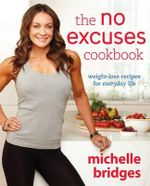 The No Excuses Cookbook : Weight-Loss Recipes for Everyday Life - Michelle Bridges