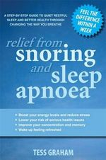 Relief from Snoring and Sleep Apnoea :  A step-by-step guide to restful sleep and better health through changing the way you breathe. - Tess Graham