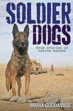 Soldier Dogs : True Stories of Canine Heroes - Maria Goodavage 