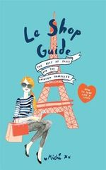 Le Shop Guide : The Best of Paris for the Fashion Traveller - Chloe Quigley