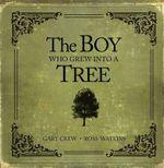 The Boy Who Grew into a Tree - Gary Crew