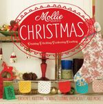 Mollie Makes Christmas : Crochet, Knitting, Sewing, Felting, Papercraft and More - Makes Mollie