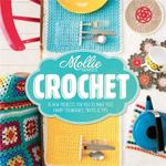 Mollie Makes Crochet : 15 New Prohects for You to Make plus Handy Techniques Tricks & Tips - Mollie Makes