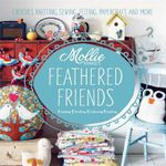 Mollie Makes Feathered Friends - Mollie Makes