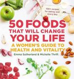 50 Foods That Will Change Your Life - Sutherland Emma & Thrift Michelle