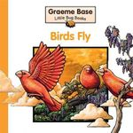 Little Bug Books : Birds...Fly - Graeme Base
