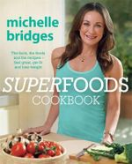Superfoods Cookbook - Order your signed copy now!* : The facts, the foods and the recipes - feel great, get fit and lose weight - Michelle Bridges