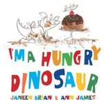I'm a Hungry Dinosaur - Janeen Brian
