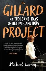 The Gillard Project : My Thousand Days of Despair and Hope - Michael Cooney