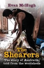 The Shearers : The Story of Australia, Told from the Woolsheds - Evan McHugh