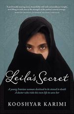 Leila's Secret - No More Signed Copies Available!* : A young Iranian woman destined to be stoned to death. A doctor who risks his own life to save her. - Kooshyar Karimi