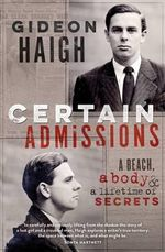 Certain Admissions : A Beach, a Body and a Lifetime of Secrets - Gideon Haigh