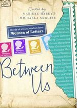 Between Us - Signed Copies Available!*  : Words of Wit and Wisdom from Women of Letters - Marieke Hardy