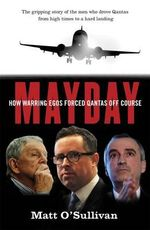 Mayday : How Warring Egos Forced QANTAS Off Course - Matt O'Sullivan