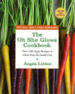 Oh She Glows Cookbook - Angela Liddon