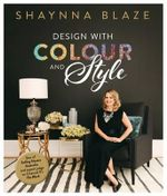 Design with Colour and Style : No More Signed Copies Available!* - Shaynna Blaze