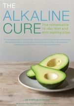 The Alkaline Cure : The Remarkable 14-Day Diet and Anti-Ageing Plan - Dr. Stephan Domenig
