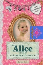 The Alice Stories : Our Australian Girl Series : Book 1-4 - Davina Bell