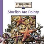Starfish are Pointy : Little Bug Books   - Graeme Base