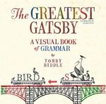 Greatest Gatsby : A Visual Book of Grammar the - Tohby Riddle