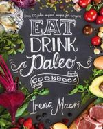 Eat Drink Paleo Cookbook - Irena Macri