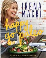 Happy Go Paleo : Fun, healthy meals from my 80/20 kitchen - Irena Macri