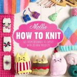 Mollie Makes : How to Knit - Mollie Makes