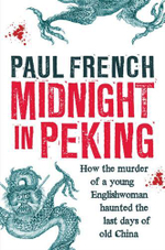 Midnight in Peking : How the Murder of a Young Englishwoman Haunted the Last Days of Old China - Paul French