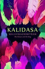 Malavikagnimitram : The Dancer and the King
