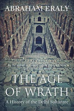 The Age of Wrath : A History of the Delhi Sultanate - Abraham Eraly