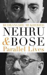 Nehru and Bose : Parallel Lives - Rudrangshu Mukherjee
