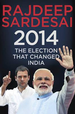 2014 : The Election That Changed India - Rajdeep Sardesai