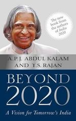 Beyond 2020 : A Vision for Tomorrow's India - A. P. J. Abdul Kalam