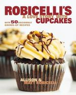 Robicelli's : A Love Story, with Cupcakes - Allison Robicelli