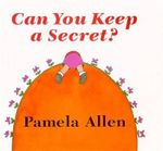 Can You Keep a Secret? - Pamela Allen