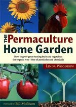 The Permaculture Home Garden :  New Edition - Linda Woodrow