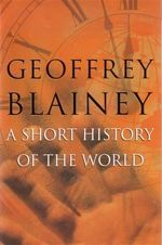 A Short History of the World : Captain Cook and His Rivals - Geoffrey Blainey