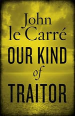 Our Kind of Traitor - John Le Carre