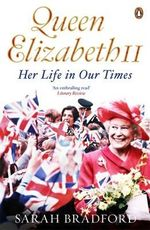 Queen Elizabeth II : Her Life in Our Times - Sarah Bradford